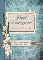 Shared Encouragement - Inspiration for a Woman's Heart ebook by Circle of Friends Ministries