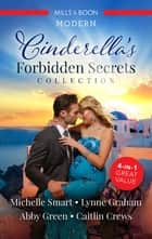 Cinderella's Forbidden Secrets Collection/The Greek's Pregnant Cinderella/His Cinderella's One-Night Heir/Confessions of a Pregnant Ci ebook by Michelle Smart, Lynne Graham, ABBY GREEN,...