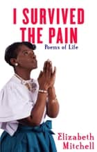 I Survived the Pain! - Poems of Life ebook by Elizabeth Mitchell