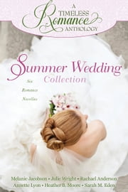A Timeless Romance Anthology: Summer Wedding Collection ebook by Sarah M. Eden,Annette Lyon,Heather B. Moore