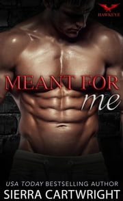 Meant For Me - Hawkeye, #3 ebook by Sierra Cartwright