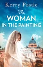 The Woman in the Painting ebook by Kerry Postle