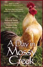 A Day In Mossy Creek ebook by Deborah Smith, Sandra Chastain, Debra Dixon,...