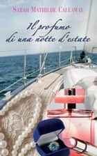 Il profumo di una notte d'estate ebook by Sarah Mathilde Callaway