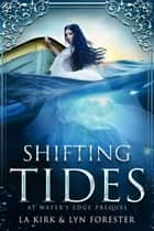 Shifting Tides - At Water's Edge Prequel ebook by LA Kirk, Lyn Forester