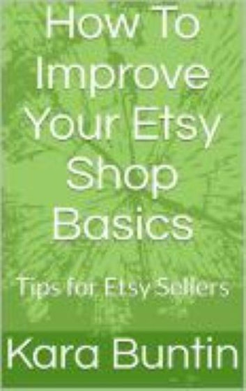 da8f42b05e405 How To Improve Your Etsy Shop Basics: Tips For Etsy Sellers eBook by ...