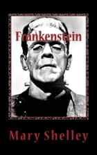 Frankenstein - Or, The Modern Prometheus ebook by Mary Wollstonecraft Shelley