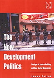 The New Development Politics - The Age of Empire Building and New Social Movements ebook by Professor James Petras