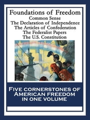 Foundations of Freedom - Common Sense; The Declaration of Independence; The Articles of Confederation; The Federalist Papers; The U.S. Constitution ebook by Thomas Paine