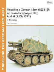 Modelling a German 15cm sIG33 (Sf) auf Panzerkampfwagen 38(t) Ausf.H (SdKfz I38/I) - In 1/35 scale ebook by Gary Edmundson