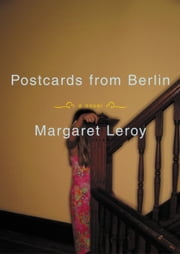 Postcards from Berlin - A Novel ebook by Margaret Leroy