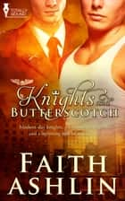 Knights and Butterscotch ebook by Faith Ashlin