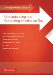 A Straightforward Guide To Understanding And Controlling Inheritance Tax - Second Edition ebook by David Marsh