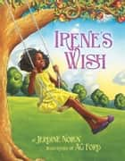 Irene's Wish - with audio recording ebook by Jerdine Nolen, AG Ford