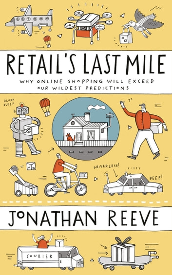Retail's Last Mile - Why Online Shopping Will Exceed Our Wildest Predictions ebook by Jonathan Reeve