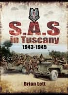 SAS in Tuscany - 1943–1945 ebook by Brian Lett