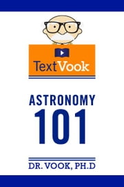 Astronomy 101: The TextVook ebook by Dr. Vook Ph.D