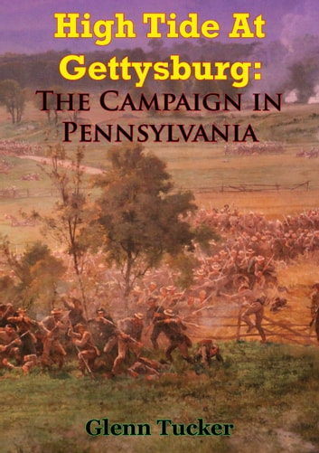 High Tide At Gettysburg: The Campaign In Pennsylvania ebook by Glenn Tucker