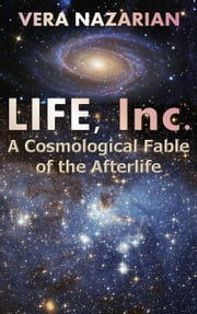 LIFE, Inc.: A Cosmological Fable of the Afterlife ebook by Vera Nazarian