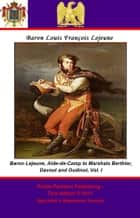 The Memoirs of Baron Lejeune, Aide-de-Camp to Marshals Berthier, Davout and Oudinot. Vol. I ebook by Pickle Partners Publishing,Général de Brigade, Baron Louis-François Lejeune,Mrs Arthur Bell,Major-General Sir John Frederick Maurice