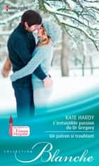L'irrésistible passion du Dr Gregory - Un patron si troublant - Série Passions au Victoria Hospital ebook by Kate Hardy