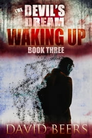 The Devil's Dream: Waking Up - The Devil's Dream, #3 ebook by David Beers
