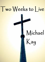 Two Weeks to Live ebook by Michael Kay