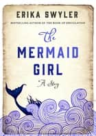 The Mermaid Girl - A Story ebook by Erika Swyler