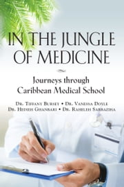 In the Jungle of Medicine: Journeys Through Caribbean Medical School ebook by Dr. Tiffany Bursey,Dr. Vanessa Doyle,Dr. Hedieh Ghanbari, Dr. Raheleh Sarbaziha