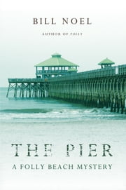The Pier - A Folly Beach Mystery ebook by Bill Noel
