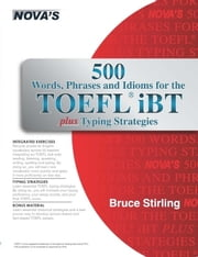 500 Words, Phrases, Idioms for the TOEFL iBT plus Typing Strategies ebook by Bruce Stirling