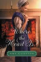 Where the Heart Is - An Amish Sweethearts Novella eBook by Amy Clipston