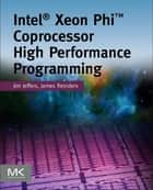 Intel Xeon Phi Coprocessor High Performance Programming ebook by James Jeffers,James Reinders