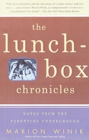 The Lunch-Box Chronicles - Notes from the Parenting Underground ebook by Marion Winik