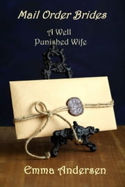 Mail Order Brides: A Well Punished Wife ebook by Emma Andersen