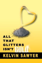 All That Glitters Isn't Gold ebook by Kelvin Sawyer