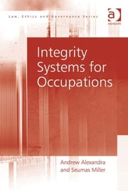 Integrity Systems for Occupations ebook by Mr Andrew Alexandra,Professor Seumas Miller,Professor Charles Sampford