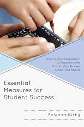 Essential Measures for Student Success - Implementing Cooperation, Collaboration, and Coordination Between Schools and Parents ebook by Edwena Kirby