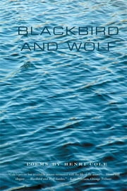 Blackbird and Wolf - Poems ebook by Henri Cole