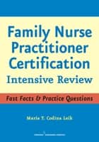 Family Nurse Practitioner Certification - Intensive Review ebook by Maria T. Codina Leik, MSN, APRN,...