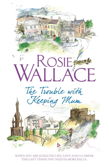 The Trouble with Keeping Mum ebook by Rosie Wallace
