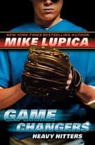 Game Changers Book 3: Heavy Hitters eBook by Mike Lupica