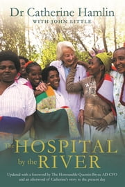 The Hospital by the River ebook by Catherine Hamlin, John Little, John Little