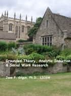 Grounded Theory, Deductive Qualitative Analysis, & Social Work Research ebook by Jane Gilgun