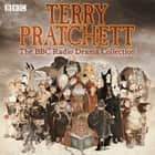Terry Pratchett: The BBC Radio Drama Collection - Seven full-cast dramatisations audiobook by Terry Pratchett