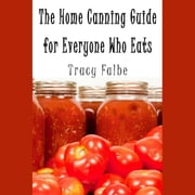 Home Canning Guide for Everyone Who Eats, The audiobook by Tracy Falbe