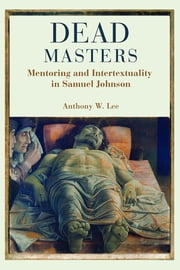 Dead Masters - Mentoring and Intertextuality in Samuel Johnson ebook by Anthony W. Lee