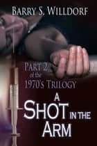 A Shot In The Arm ebook by Barry S Willdorf