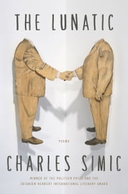 The Lunatic - Poems ebook by Charles Simic