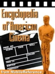 Encyclopedia Of American Cinema: Biographies Of The Best American Directors And Actors, Reviews Of The Best American Movies, And Lists Of Awards (Mobi Reference)